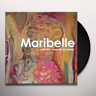 Maribelle WITH TEETH SHARP AS OLD FRIENDS Vinyl Record