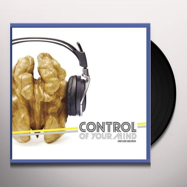 Carlos Reisch CONTROL OF YOUR MIND Vinyl Record