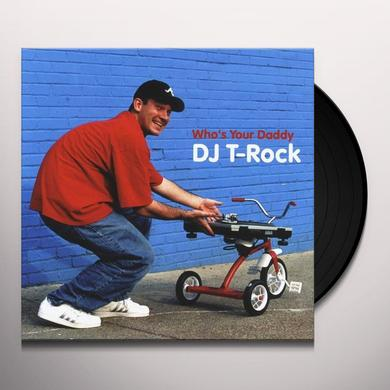 Dj T-Rock WHO'S YOUR DADDY Vinyl Record