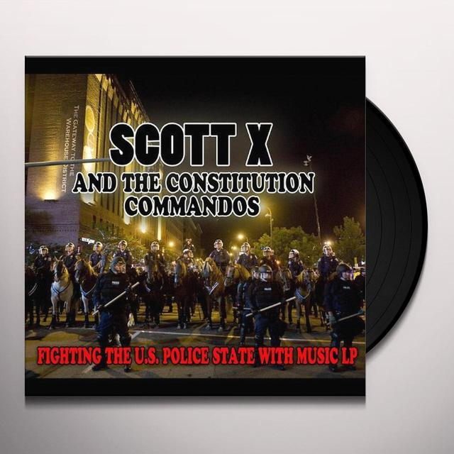 Scott X & The Constitution Commandos FIGHTING THE U.S. POLICE STATE WITH MUSIC LP Vinyl Record