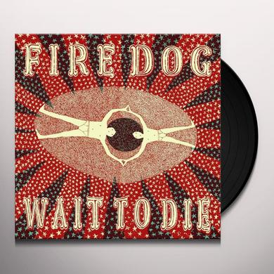 Fire Dog WAIT TO DIE Vinyl Record