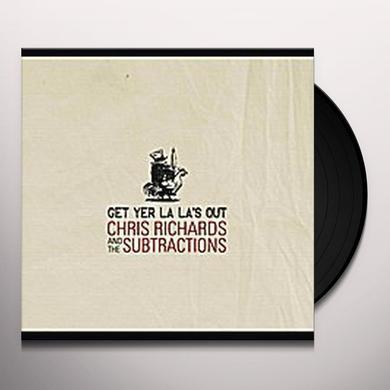 Chris Richards & The Subtractions GET YER LA LA'S OUT Vinyl Record