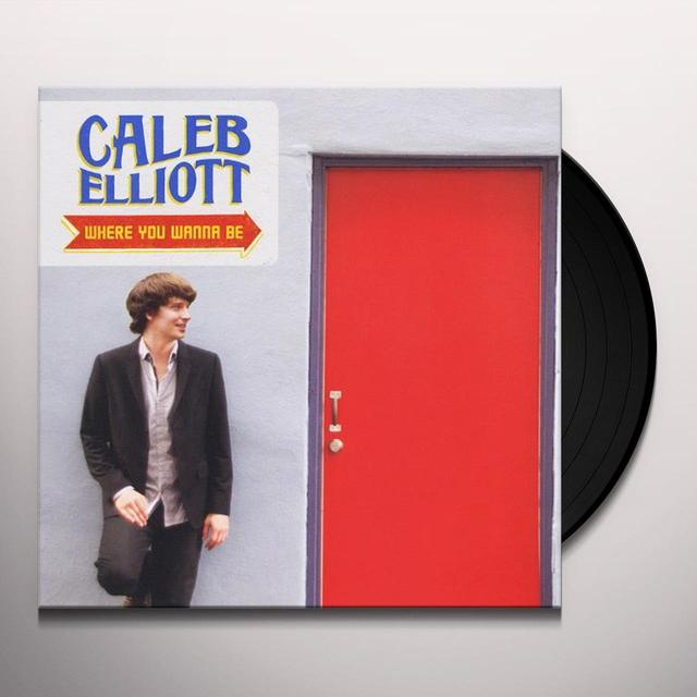 Caleb Elliott WHERE YOU WANNA BE Vinyl Record