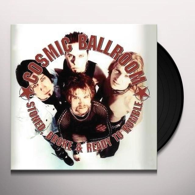 Cosmic Ballroom STONED BROKE & READY TO RUMBLE Vinyl Record
