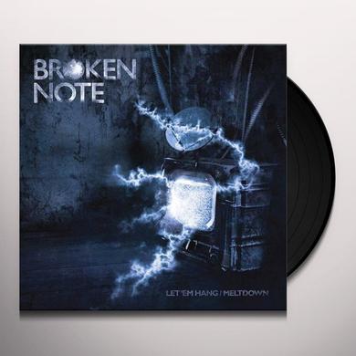 Broken Note LET 'EM HANG/MELTDOWN Vinyl Record