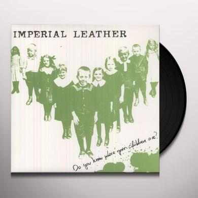 Imperial Leather DO YOU KNOW WHERE YOUR CHILDREN ARE? (Vinyl)