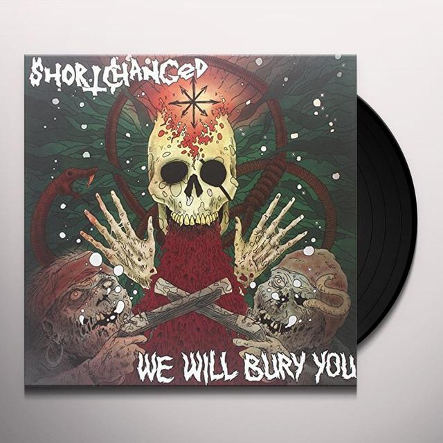 Short Changed WE WILL BURY YOU Vinyl Record