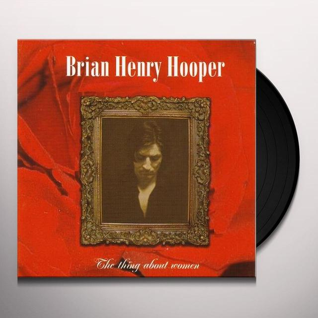Brian Henry Hooper THING ABOUT WOMEN (Vinyl)
