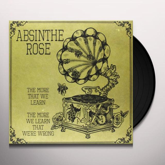 Absinthe Rose MORE WE LEARN THE MORE WE LEARN THAT WE'RE WRONG Vinyl Record