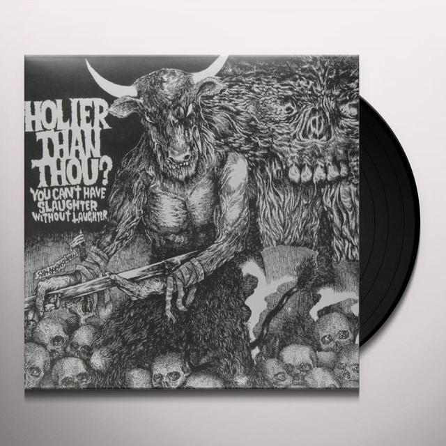 Holier Than Thou YOU CAN'T HAVE SLAUGHTER WITHOUT LAUGHTER Vinyl Record