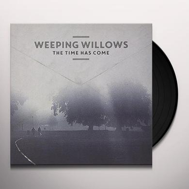 Weeping Willows THE TIME HAS COME Vinyl Record