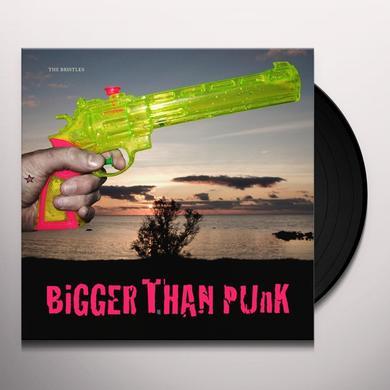 Bristles BIGGER THAN PUNK Vinyl Record
