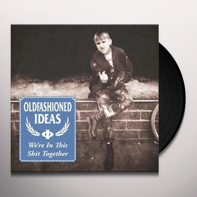 Oldfashioned Ideas WE'RE IN THIS SHIT TOGETHER Vinyl Record