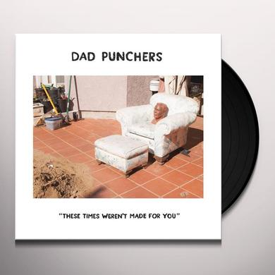 Dad Punchers THESE TIMES WEREN'T MADE FOR YOU Vinyl Record