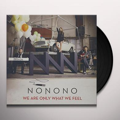 Nonono WE ARE ONLY WHAT WE FEEL Vinyl Record