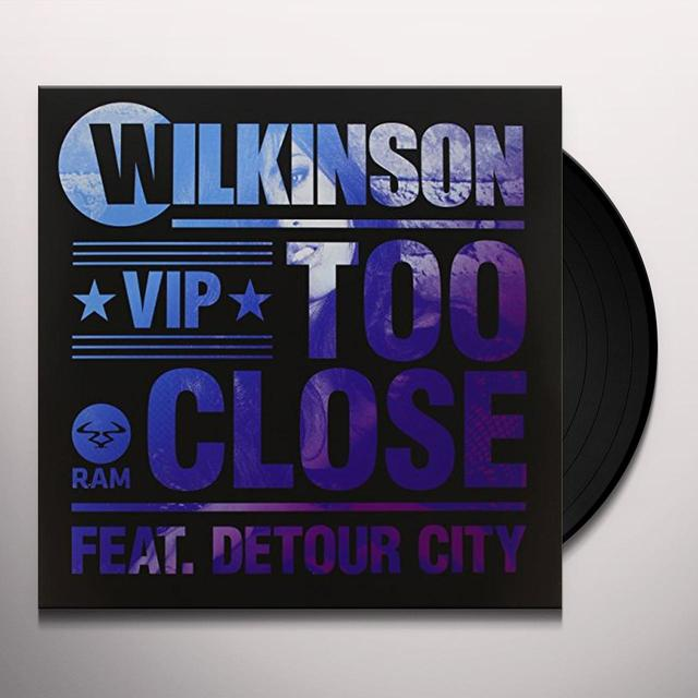 Wilkinson TOO CLOSE FEAT. DETOUR CITY (ORIGINAL) Vinyl Record - UK Release