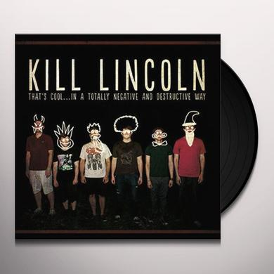 Kill Lincoln THAT'S COOL: IN A TOTALLY NEGATIVE & DESTRUCTIVE Vinyl Record
