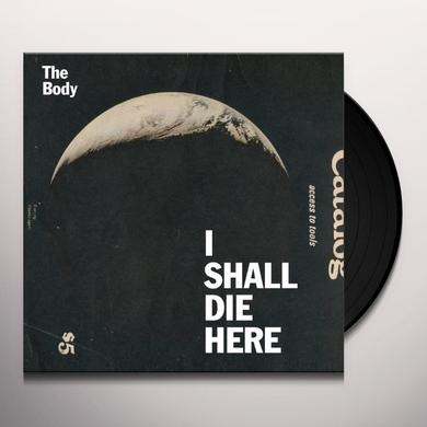 Body I SHALL DIE HERE Vinyl Record
