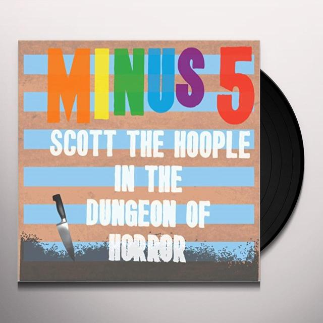 Minus 5 SCOTT THE HOOPLE IN THE DUNGEON OF HORROR Vinyl Record