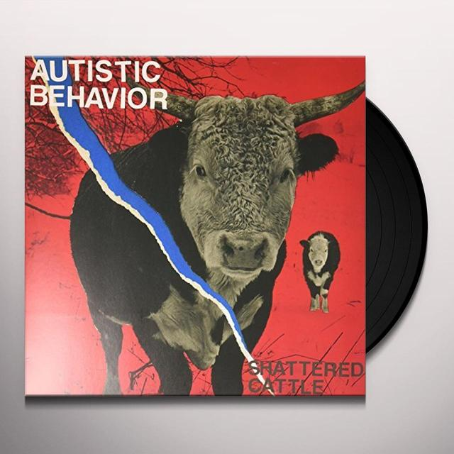 AUTISTIC BEHAVIOR SHATTERED CATTLE Vinyl Record