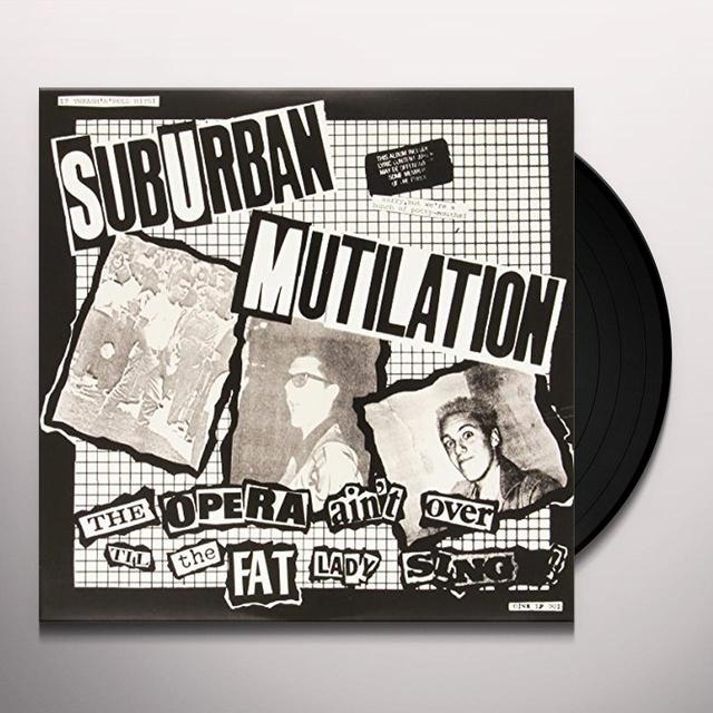 Suburban Mutilation OPERA AIN'T OVER TIL THE FAT LADY SINGS Vinyl Record