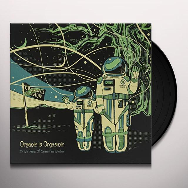 Organic Is Orgasmic AS WE SPEAK OF SPACE & WISDOM Vinyl Record