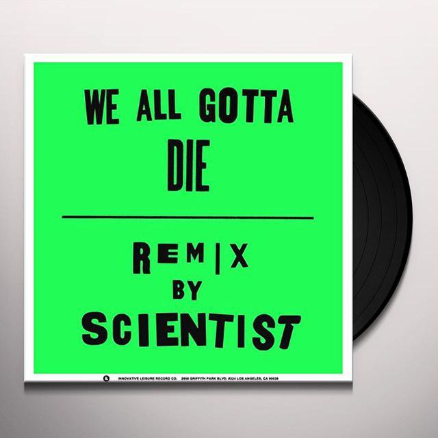 Crystal Antlers WE ALL GOTTA DIE / SCIENTIST REMIX Vinyl Record