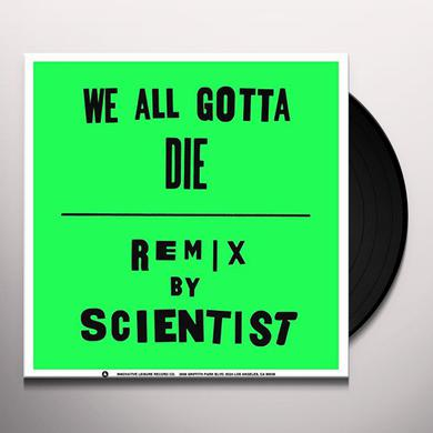 Crystal Antlers WE ALL GOTTA DIE / SCIENTIST REMIX Vinyl Record