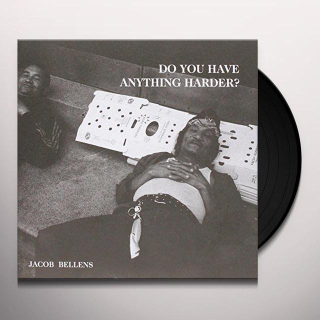 Jacob Bellens DO YOU HAVE ANYTHING HARDER? Vinyl Record