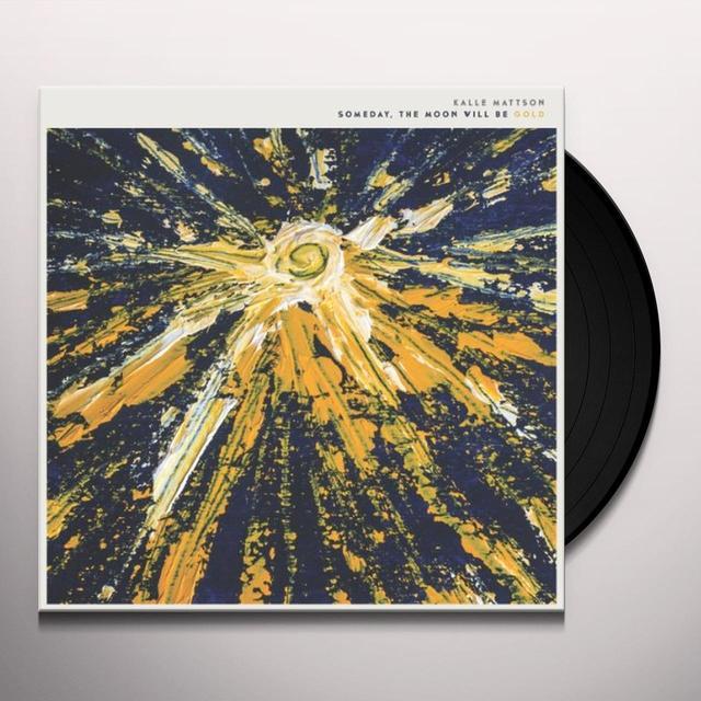 Kalle Mattson SOMEDAY THE MOON WILL BE GOLD Vinyl Record