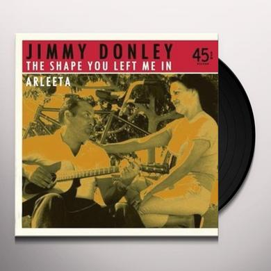 Jimmy Donley SHAPE YOU LEFT ME IN/ARLEETA Vinyl Record