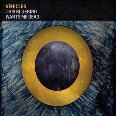 Vehicles THIS BLUEBIRD WANTS ME DEAD Vinyl Record