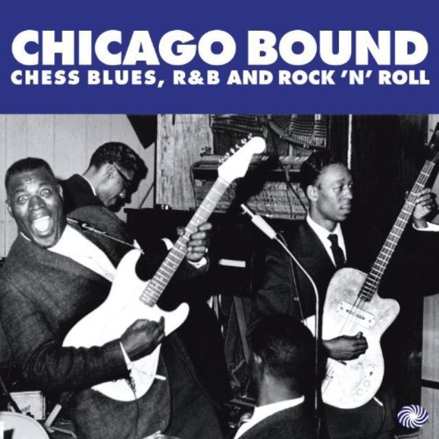 Chicago Bound: Chess Blues, R&B & Rock 'N' Roll /