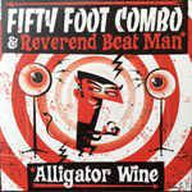 Fifty Foot Combo & Reverend Beat Man ALLIGATOR WINE Vinyl Record