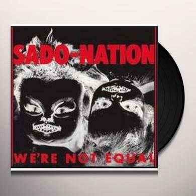 Sado-Nation WERE NOT EQUAL Vinyl Record