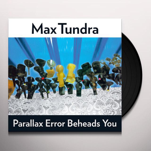 Max Tundra PARALLAX ERROR BEHEADS YOU Vinyl Record