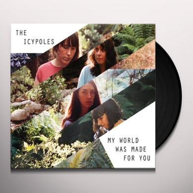 Icypoles MY WORLD WAS MADE FOR YOU Vinyl Record