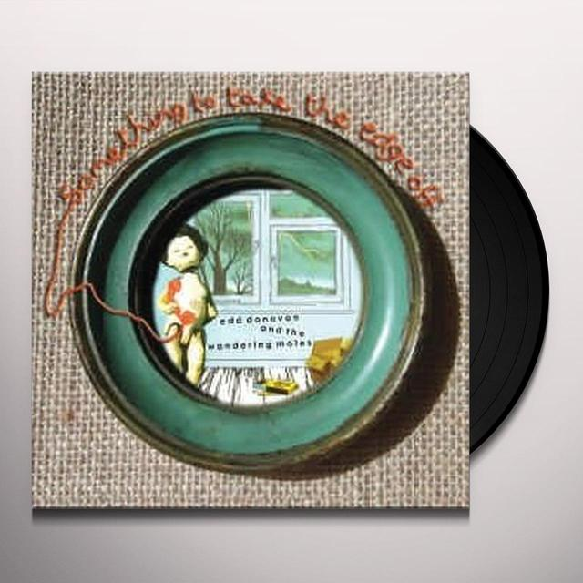 Edd Donovan & The Wandering Moles SOMETHING TO TAKE THE EDGE OFF Vinyl Record - UK Import