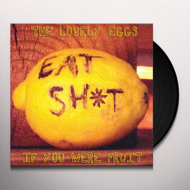 The Lovely Eggs IF YOU WERE FRUIT Vinyl Record