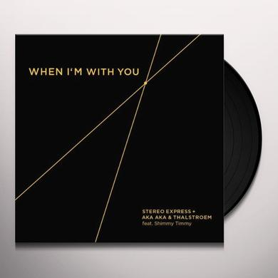 Stereo Express & Aka Aka & Thalstroem WHEN IM WITH YOU Vinyl Record