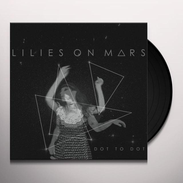 Lilies On Mars DOT TO DOT Vinyl Record