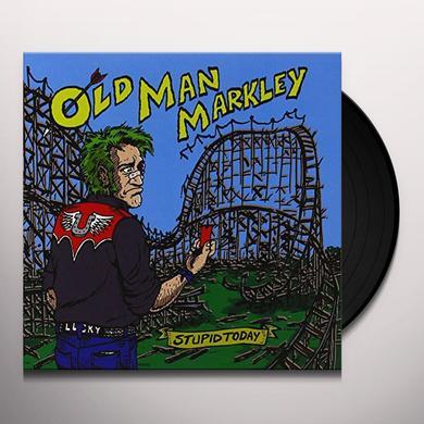 Old Man Markley STUPID TODAY Vinyl Record - UK Import