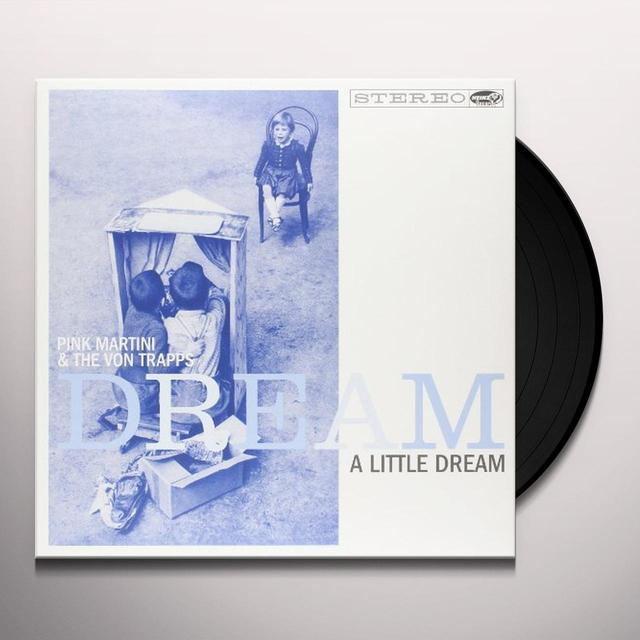 Pink Martini & The Von Trapps DREAM A LITTLE DREAM Vinyl Record