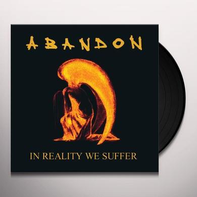 Abandon IN REALITY WE SUFFER Vinyl Record - Gatefold Sleeve, 180 Gram Pressing
