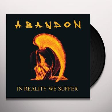 Abandon IN REALITY WE SUFFER Vinyl Record - Gatefold Sleeve, 180 Gram Pressing