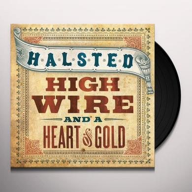 Halsted HIGH WIRE & A HEART OF GOLD Vinyl Record