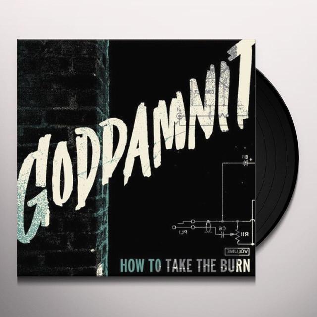 Goddamnit HOW TO TAKE THE BURN Vinyl Record