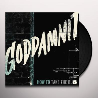 Goddamnit HOW TO TAKE THE BURN Vinyl Record