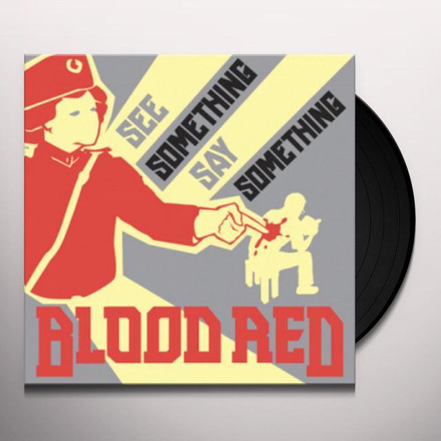 Blood Red SEE SOMETHING SAY SOMETHING Vinyl Record