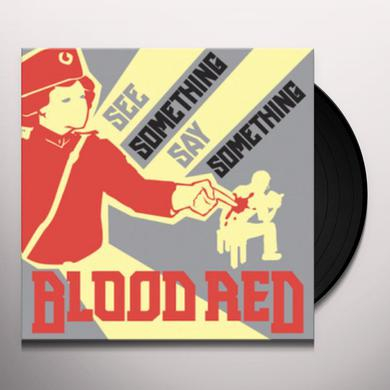 Blood Red SEE SOMETHING SAY SOMETHING Vinyl Record